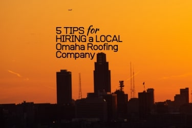 Five Tips To Hiring an Omaha Roofing Company